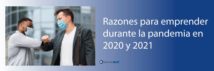 Razones para emprender durante la pandemia en 2020 y 2021